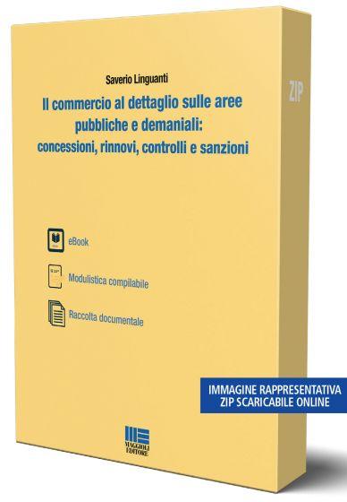 Il commercio al dettaglio sulle aree pubbliche e demaniali: concessioni, rinnovi, controlli e sanzioni - Pacchetto scaricabile in formato zip