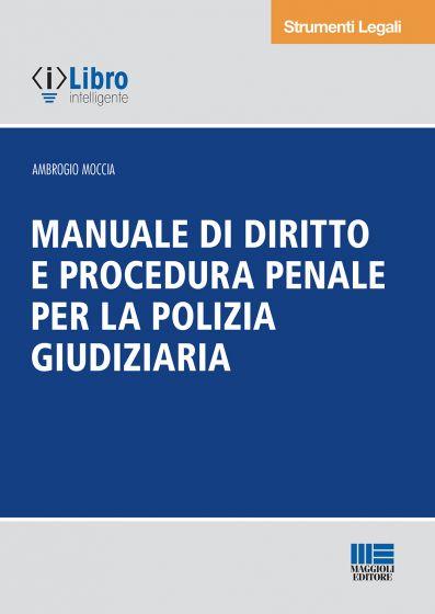 Manuale di diritto e procedura penale  per la polizia giudiziaria