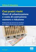 Casi pratici risolti Oneri di urbanizzazione e costo di costruzione: esonero e riduzione
