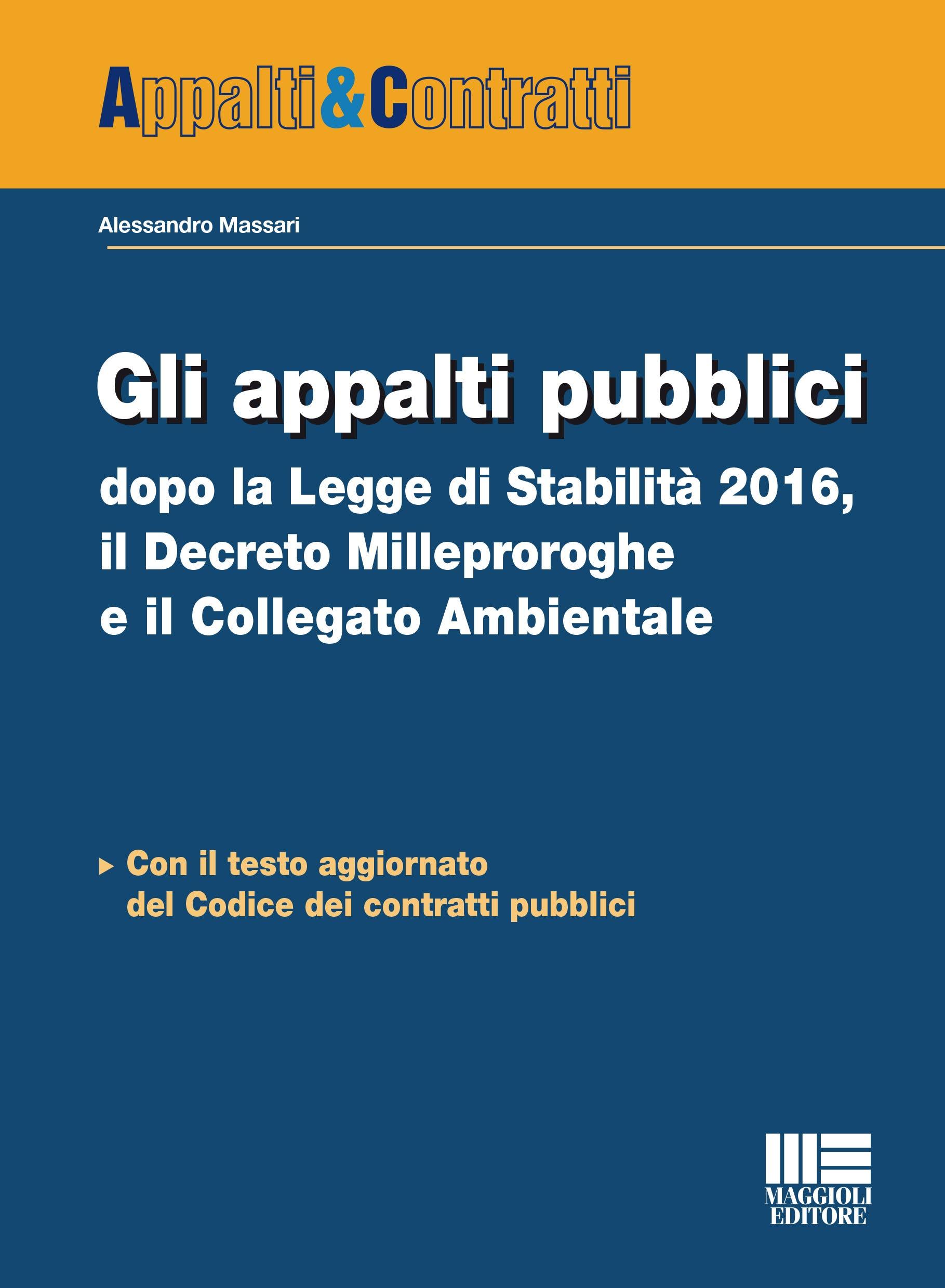 Gli Appalti Pubblici Dopo La Legge Di Stabilità 2016 Il Decreto Milleproroghe E Il Collegato Ambientale Maggioli Editore